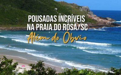 Pousadas Incríveis na Praia do Rosa/SC – Além do Óbvio