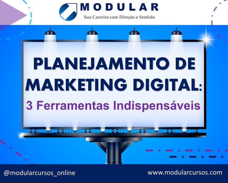 Como Planejar o Marketing Digital: 3 ferramentas indispensáveis