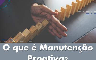 O que é Manutenção Proativa? O começo da eficiência máxima