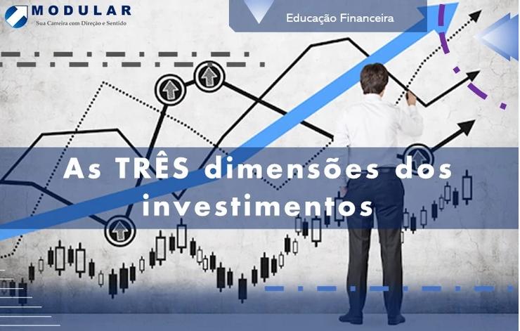 As TRÊS Dimensões dos Investimentos