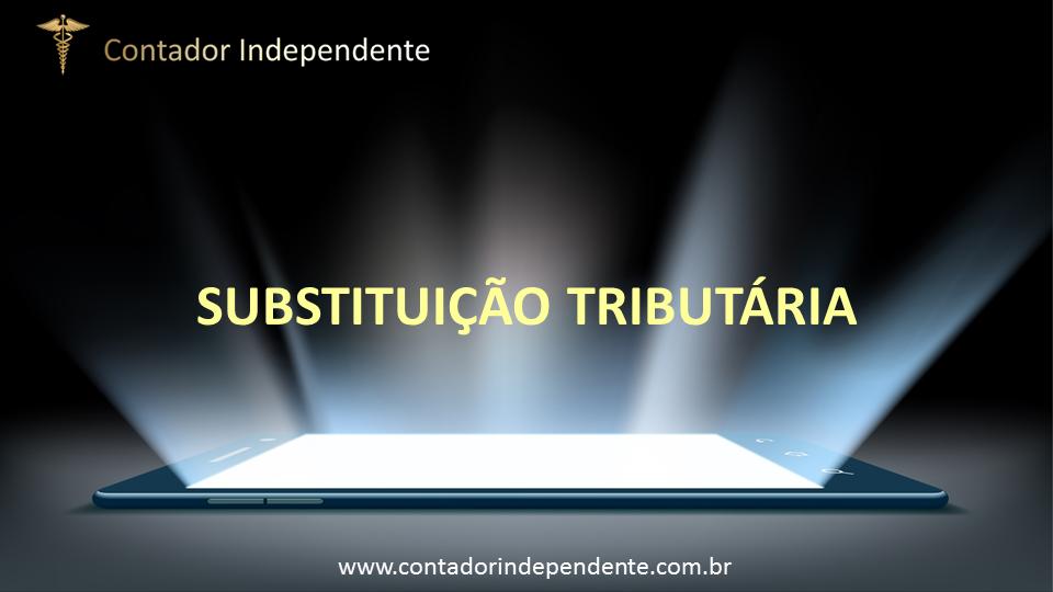 O que é Substituição Tributária?